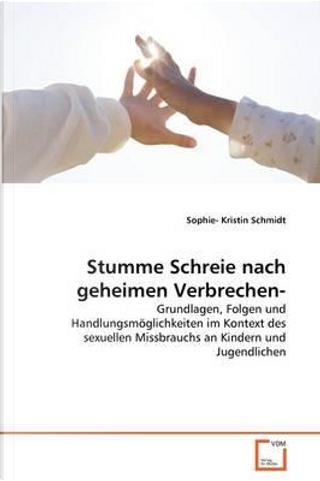 Stumme Schreie nach geheimen Verbrechen- by Sophie- Kristin Schmidt