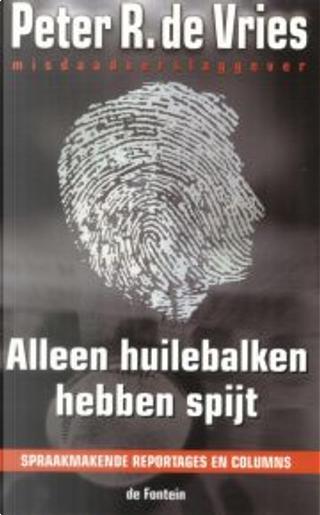 Alleen huilebalken hebben spijt / druk 7 by P.R. de Vries