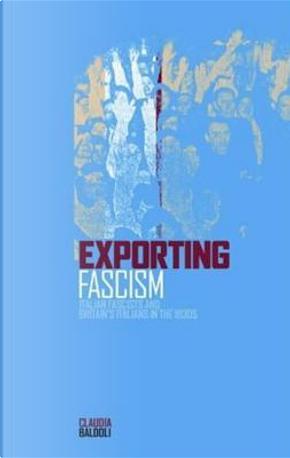 Exporting Fascism by Claudia Baldoli