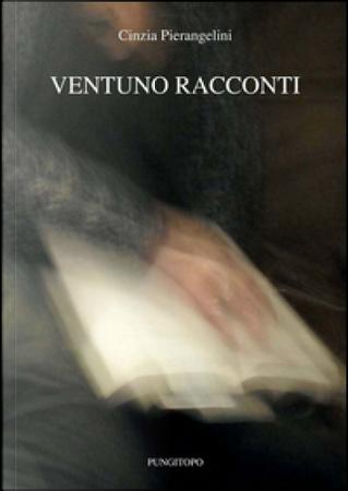 Ventuno racconti by Cinzia Pierangelini