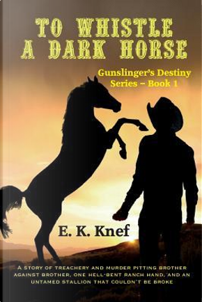 To Whistle a Dark Horse by E. K. Knef