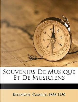 Souvenirs de Musique Et de Musiciens by Camille Bellaigue