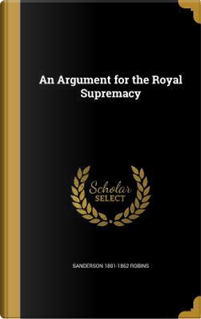 ARGUMENT FOR THE ROYAL SUPREMA by Sanderson 1801-1862 Robins