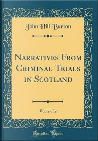 Narratives From Criminal Trials in Scotland, Vol. 2 of 2 (Classic Reprint) by John Hill Burton