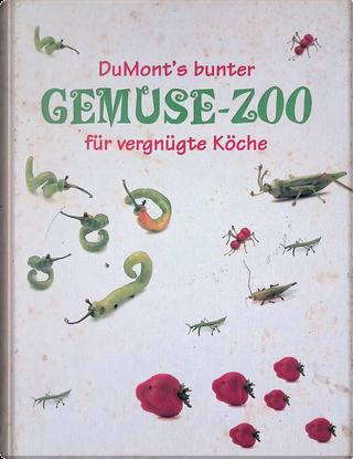 DuMonts bunter Gemüsezoo für vergnügte Köche by Joost Elffers, Mark Gabor