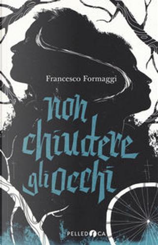 Non chiudere gli occhi by Francesco Formaggi