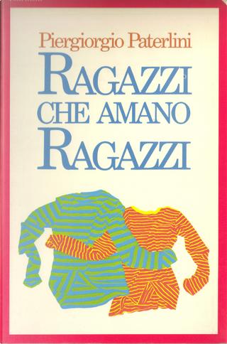 Ragazzi che amano ragazzi by Piergiorgio Paterlini
