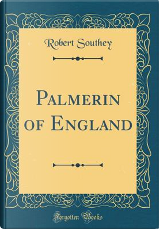 Palmerin of England (Classic Reprint) by Robert Southey