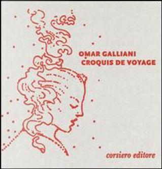 Croquis de voyage. I libri dei ritorni. Ediz. italiana e inglese by Omar Galliani