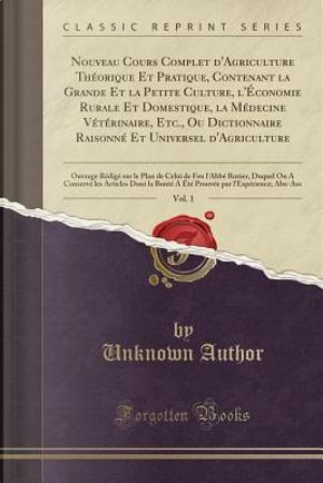 Nouveau Cours Complet d'Agriculture Th¿ique Et Pratique, Contenant la Grande Et la Petite Culture, l'¿onomie Rurale Et Domestique, la M¿cine ... d'Agriculture, Vol. 1 by Author Unknown