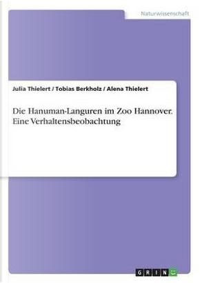 Die Hanuman-Languren im Zoo Hannover. Eine Verhaltensbeobachtung by Tobias Berkholz