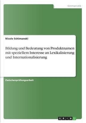 Bildung und Bedeutung von Produktnamen mit speziellem Interesse an Lexikalisierung und Internationalisierung by Nicole Schimanski