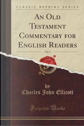 An Old Testament Commentary for English Readers, Vol. 3 (Classic Reprint) by Charles John Ellicott