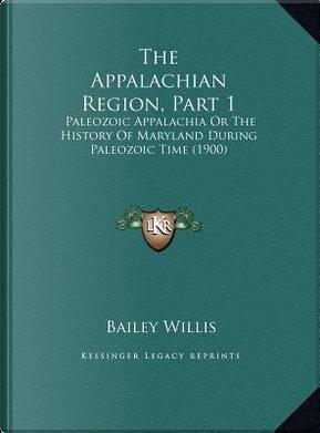The Appalachian Region, Part 1 by Bailey Willis