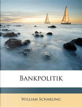 Bankpolitik by William Scharling
