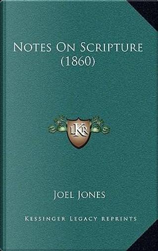 Notes on Scripture (1860) by Joel Jones