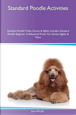 Standard Poodle Activities Standard Poodle Tricks, Games & Agility Includes by Jason Wright