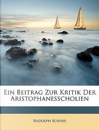 Ein Beitrag Zur Kritik Der Aristophanesscholien by Rudolph Schnee