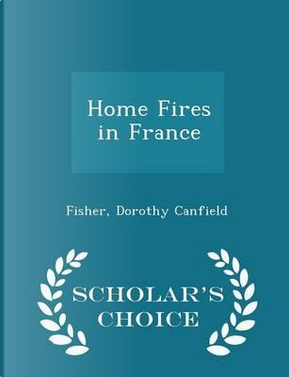 Home Fires in France - Scholar's Choice Edition by Fisher Dorothy Canfield