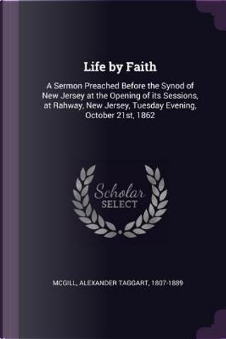 Life by Faith by Alexander Taggart McGill