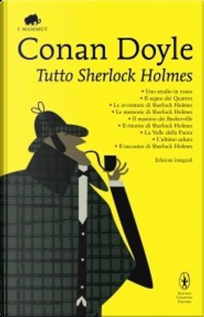Tutto Sherlock Holmes by Arthur Conan Doyle