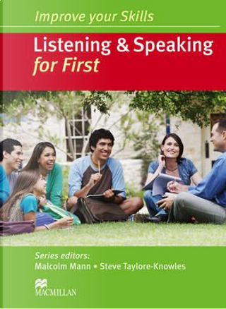 Listening & speaking for first. Improve your skills. Per le Scuole superiori by Malcolm Mann