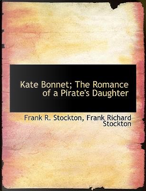 Kate Bonnet; The Romance of a Pirate's Daughter by Frank Richard Stockton