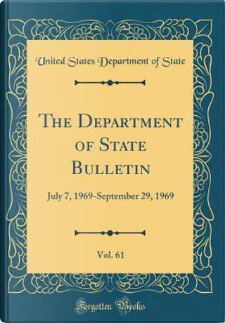The Department of State Bulletin, Vol. 61 by United States Department of State