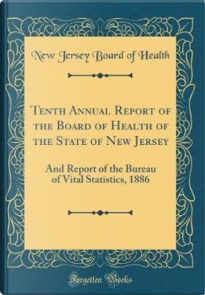 Tenth Annual Report of the Board of Health of the State of New Jersey by New Jersey Board of Health