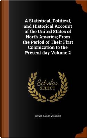 A Statistical, Political, and Historical Account of the United States of North America by David Bailie Warden