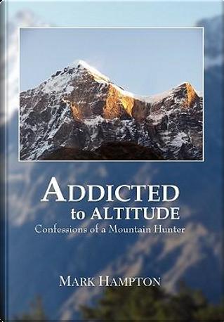 Addicted to Altitude by Mark Hampton
