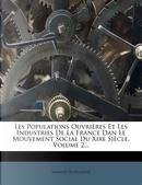 Les Populations Ouvrieres Et Les Industries de La France Dan Le Mouvement Social Du Xixe Siecle, Volume 2... by Armand Audiganne