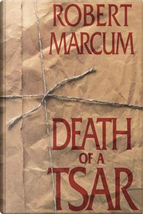 Death of a Tsar by Robert Marcum
