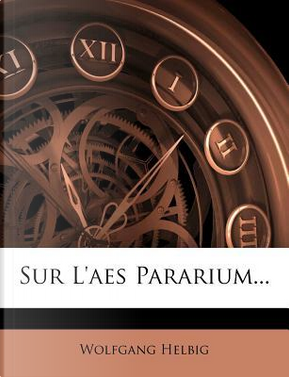 Sur L'Aes Pararium. by Wolfgang Helbig