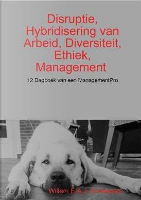 Disruptie, Hybridisering van Arbeid, Diversiteit, Ethiek, Management by Willem Scheepers