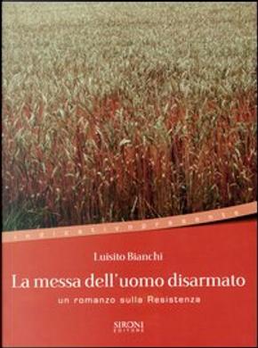 La messa dell'uomo disarmato by Luisito Bianchi