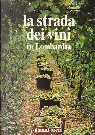 La strada dei vini in Lombardia by Laura Tettamanzi