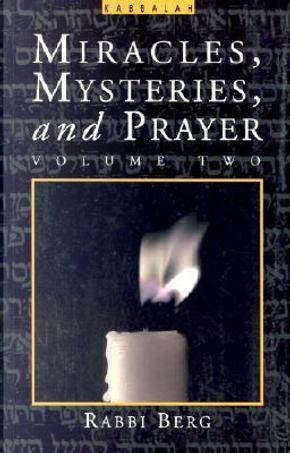 Miracles, Mysteries and Prayer, II by Rav Berg