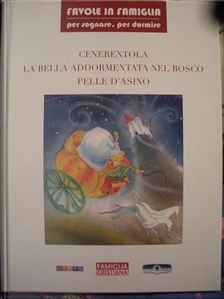 Cenerentola; La bella addormentata nel bosco; Pelle d'asino by AA. VV.