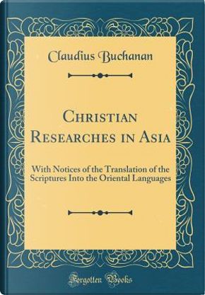 Christian Researches in Asia by Claudius Buchanan