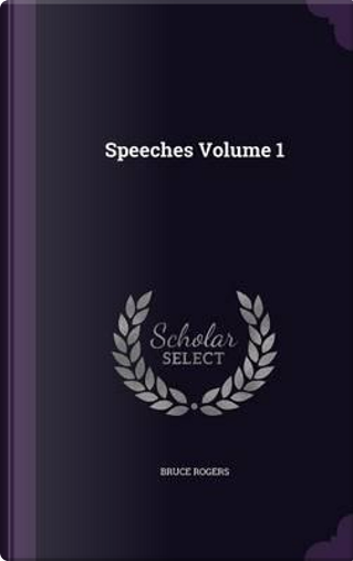 Speeches Volume 1 by Bruce Rogers