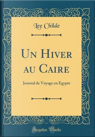 Un Hiver au Caire by Lee Childe