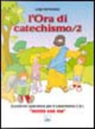 L'ora di catechismo. Quaderno operativo per il catechismo Cei «Venite con me» by Luigi Ferraresso