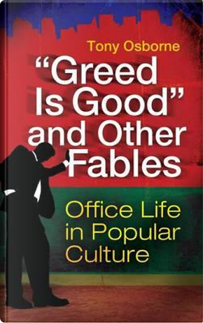 Greed Is Good and Other Fables by Tony Osborne
