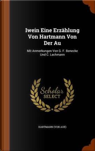 Iwein Eine Erzahlung Von Hartmann Von Der Au by Hartmann (von Aue)