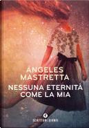 Nessuna eternità come la mia by Angeles Mastretta