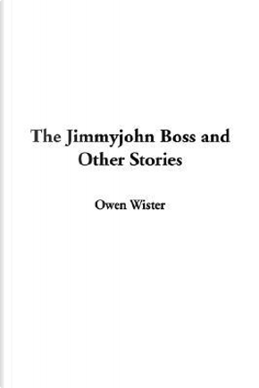 The Jimmyjohn Boss and Other Stories by Owen Wister