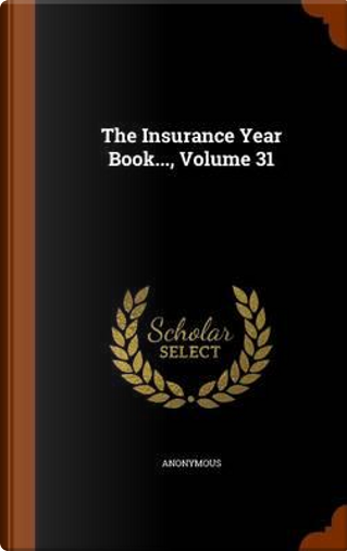 The Insurance Year Book, Volume 31 by ANONYMOUS