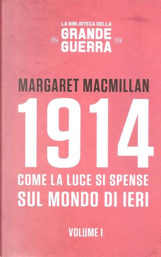 1914: come la luce si spense sul mondo di ieri 1 by Margaret MacMillan