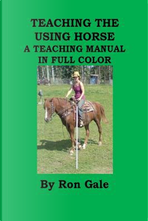 Teaching the Using Horse by Ron Gale